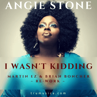 Angie Stone – I Wasn't Kidding (Martin EZ & Brian Boncher Re-Work)