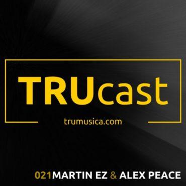 TRUcast 021 – Martin EZ & Alex Peace