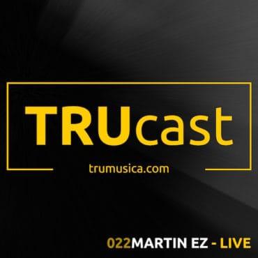 TRUcast 022 – Martin EZ – LIVE!
