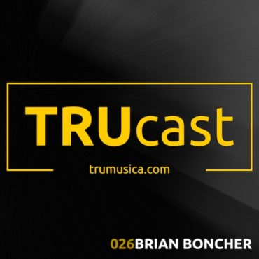 TRUcast 026 – Brian Boncher