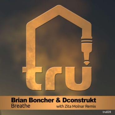 TRU028 – Brian Boncher & Dconstrukt – Breathe
