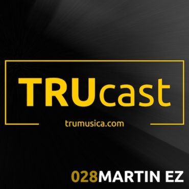 TRUcast 028 – Martin EZ