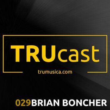 TRUcast 029 – Brian Boncher