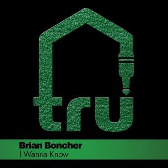 Brian Boncher – I Wanna Know