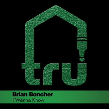 Brian Boncher – I Wanna Know