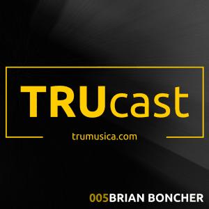 TRUcast 005 – Brian Boncher
