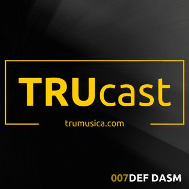 TRUcast 007 – Def Dasm
