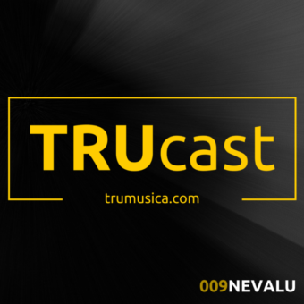 TRUcast 009 – Nevalu