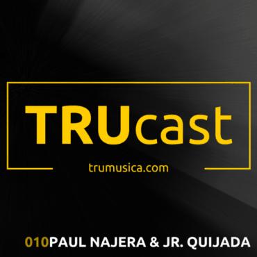 TRUcast 010 – Paul Najera & Jr. Quijada