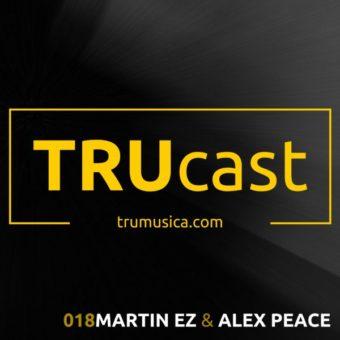 TRUcast 0018 – Martin EZ & Alex Peace