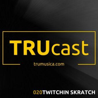 TRUcast 020 – Twitchin Skratch