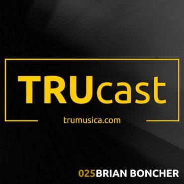 TRUcast 025 – Brian Boncher