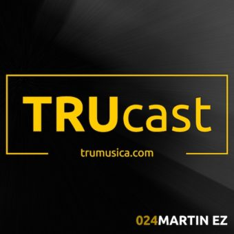 TRUcast 024 – Martin EZ