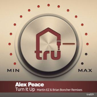 TRU029 – ALEX PEACE – TURN IT UP