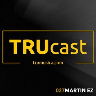 TRUcast 027 – Martin EZ