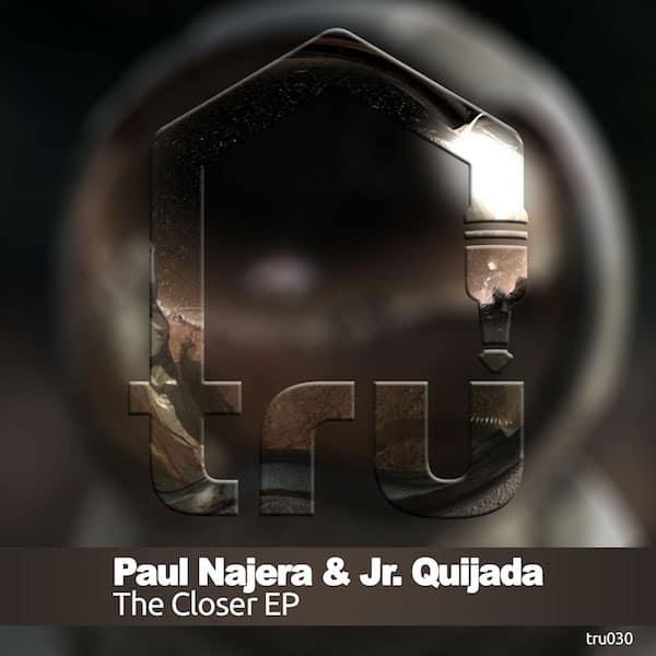 TRU030 – PAUL NAJERA & JR. QUIJADA – CLOSER EP