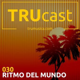 TRUcast 030 – RITMO DEL MUNDO