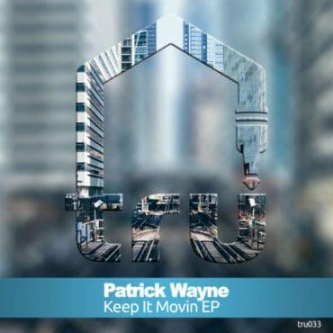 TRU033 – PATRICK WAYNE – KEEP IT MOVIN EP