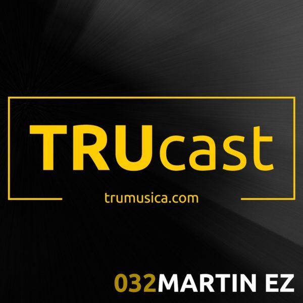 TRUcast 032 – MARTIN EZ