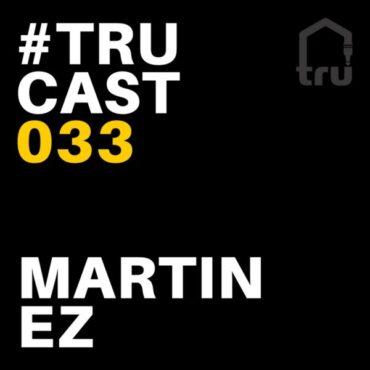 TRUcast 033 – Martin EZ