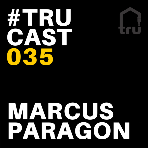 TRUcast 035 – Marcus Paragon