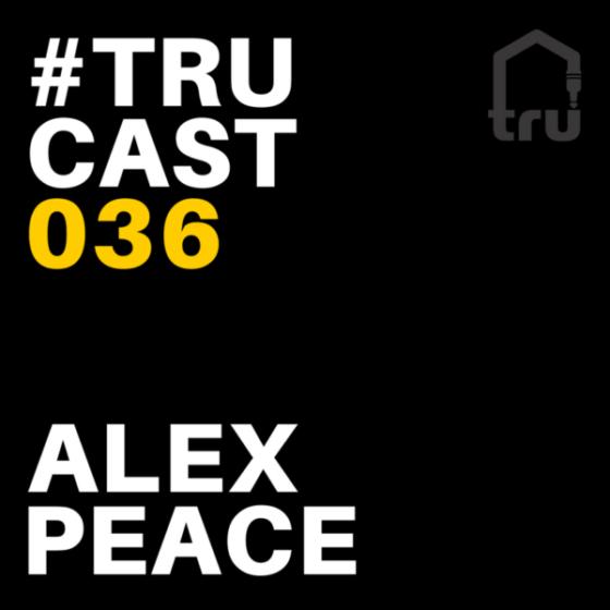 TRUcast 036 – Alex Peace