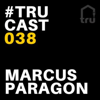 TRUcast 038 – Marcus Paragon