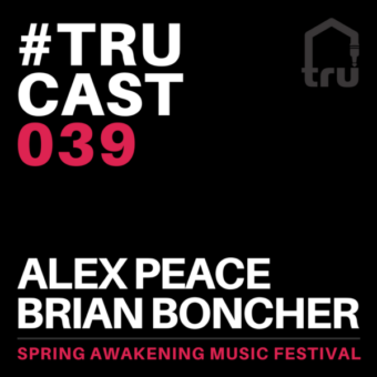 TRUcast 039 – Alex Peace & Brian Boncher at SAMF