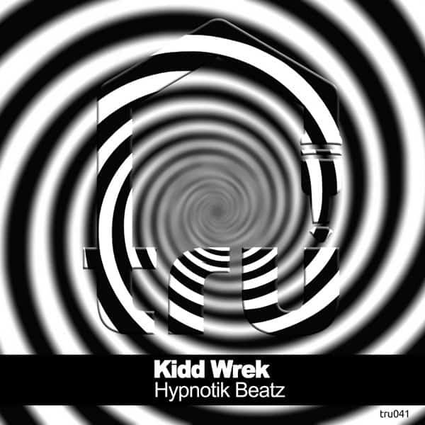 TRU041 Kidd Wrek – Hypnotik Beatz