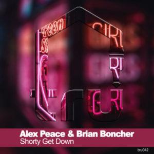 TRU042 Alex Peace & Brian Boncher – Shorty Get Down