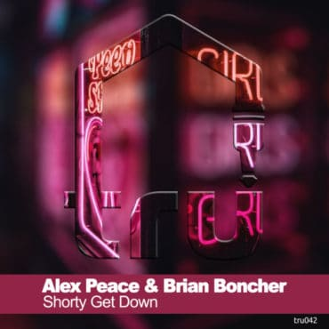 TRU042 Alex Peace & Brian Boncher – Shorty Get Down