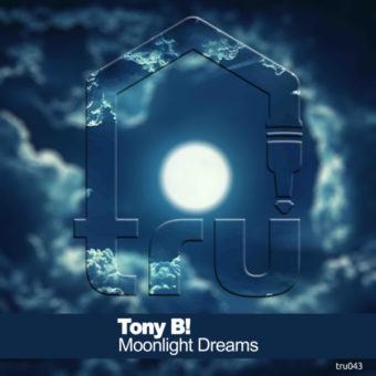 TRU043 – Tony B! – Moonlight Dreams with Alex Peace & Brian Boncher Remix