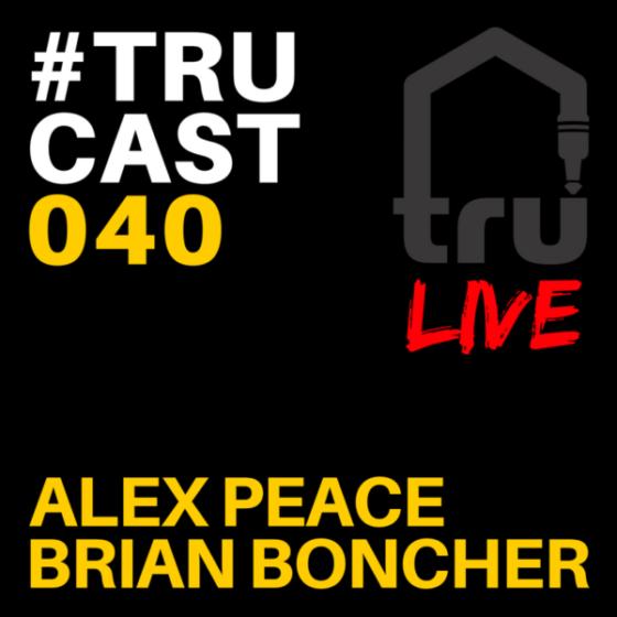 TRUcast 040 LIVE – Alex Peace & Brian Boncher