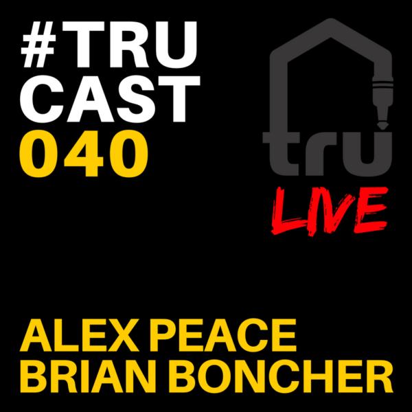 TRUcast 040 – Alex Peace & Brian Boncher LIVE