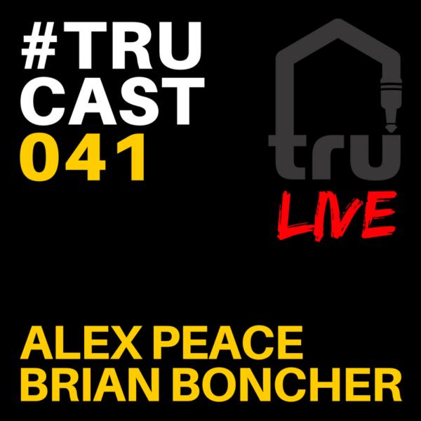 TRUcast 041 – Alex Peace & Brian Boncher LIVE