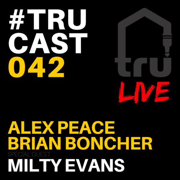 TRUcast 042 – Alex Peace, Brian Boncher, Milty Evans