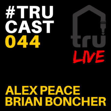 TRUcast 044 LIVE – Alex Peace & Brian Boncher (Part 1 & 2)