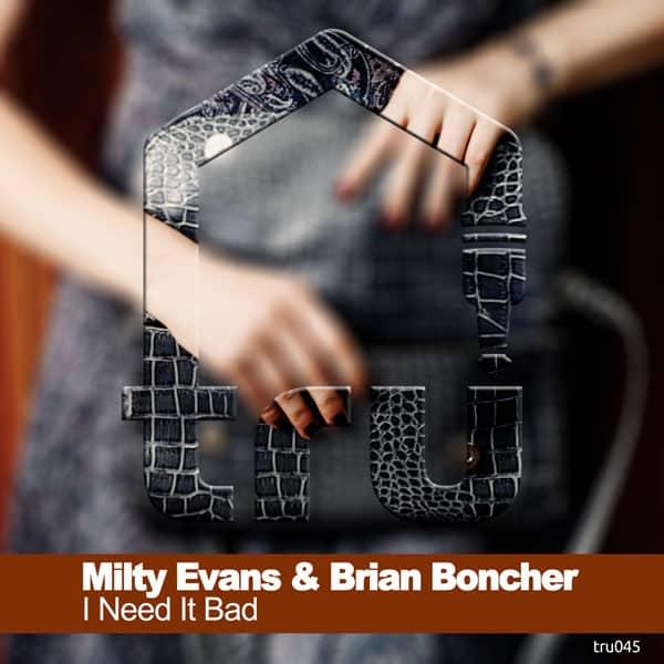 TRU045 – Milty Evans & Brian Boncher – I Need It Bad – Nov 2
