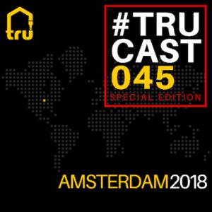 TRUcast 045 – Amsterdam 2018 Compilation