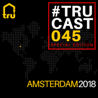 TRUcast 045 – Amsterdam 2018 Compilation