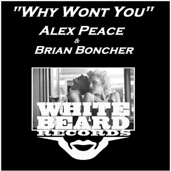Alex Peace & Brian Boncher – Why Won't You (Whitebeard Records)
