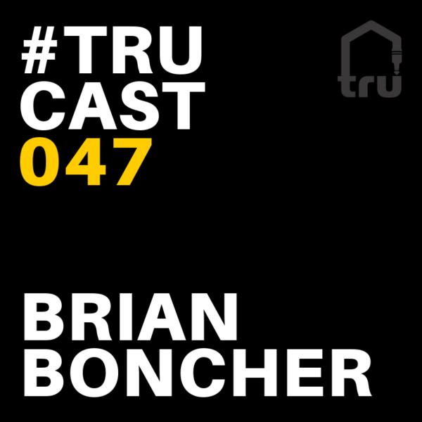TRUcast 047 – Brian Boncher