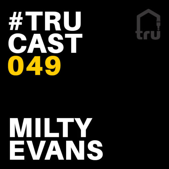 TRUcast 049 – Milty Evans