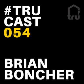TRUcast 054 – Brian Boncher