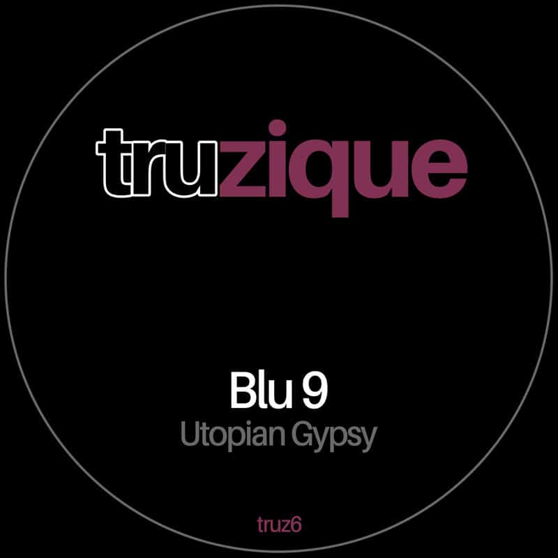 NEW TRUZIQUE | Blu 9 – Utopian Gypsy