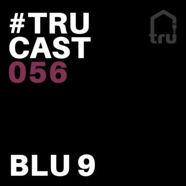 TRUcast 056 – Blu 9
