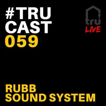 TRUcast 059 LIVE – Rubb Sound System