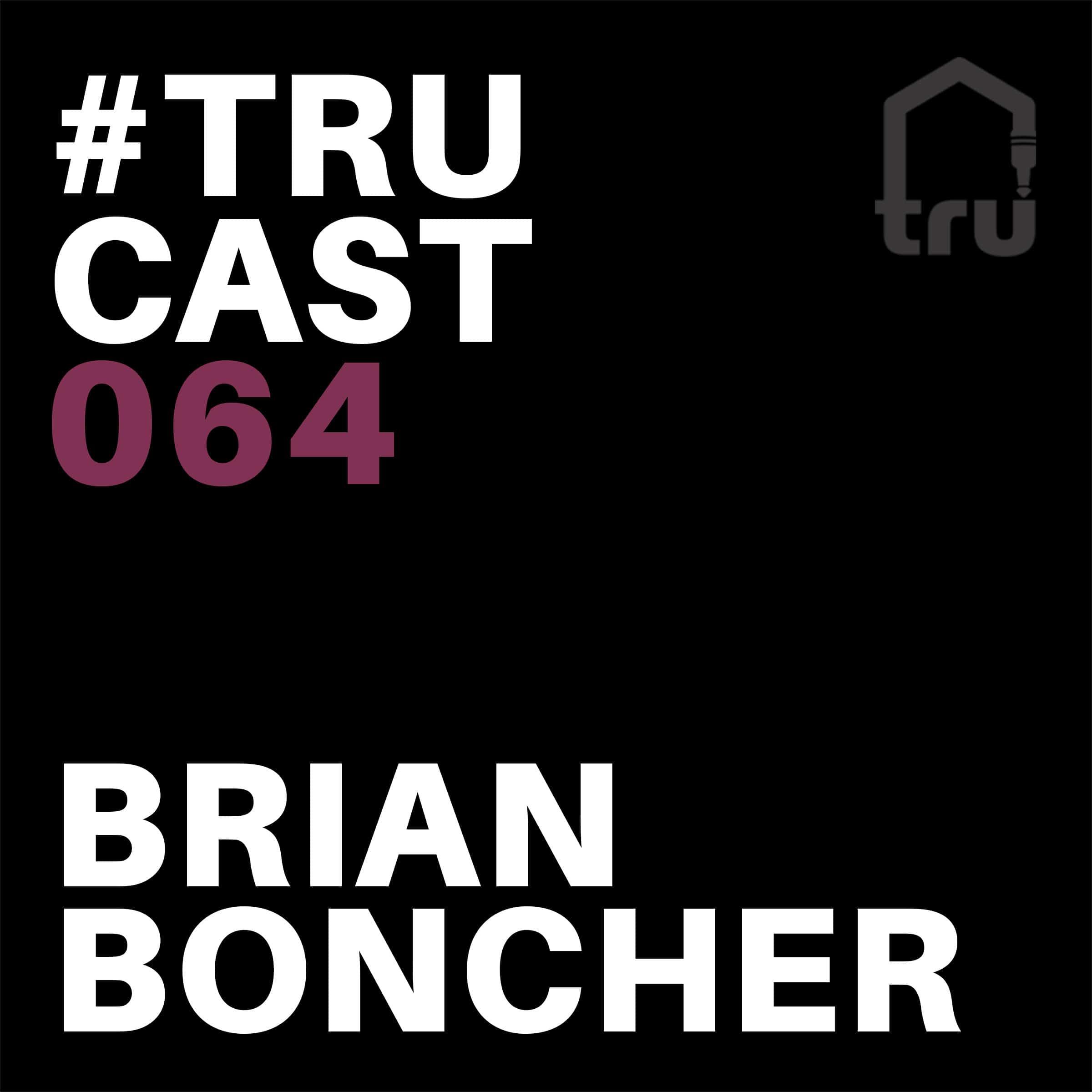 TRUcast 064 – Brian Boncher (Truzique Edition)