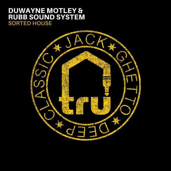 TRU054 – Duwayne Motley & Rubb Sound System – Sorted House TRAXSOURCE 10/18