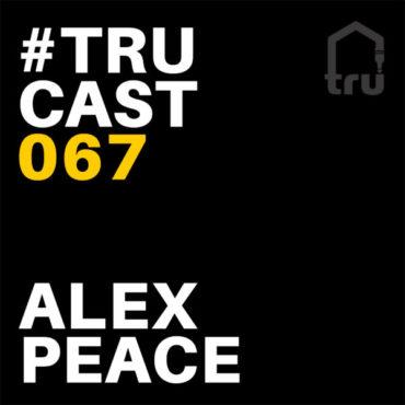 TRUcast 067 – Alex Peace